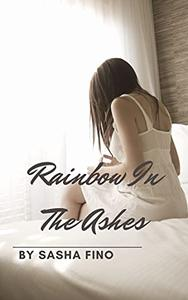 Rainbow In The Ashes: Seeing the world through the eyes of one of the most courageous women alive.