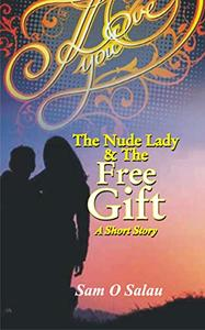 The Nude Lady and The Free Gift: A Short Novel