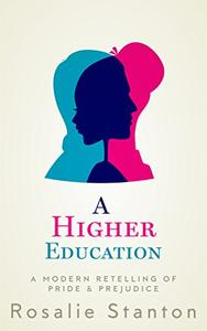 A Higher Education: A Modern Retelling of Pride & Prejudice