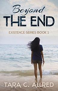 BEYOND THE END: BOOK ONE OF THE EXISTENCE SERIES