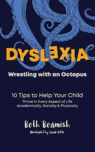 DYSLEXIA. Wrestling with an Octopus. : 10 Tips to Help Your Child