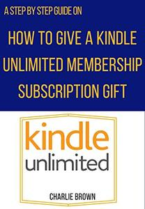 How to give a Kindle Unlimited membership subscription gift: The step by step guide with illustrative images that will show you how to give anyone a Kindle Unlimited gift in 30 seconds
