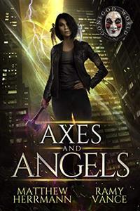 Axes and Angels: A Snarky Urban Fantasy Novel