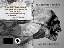 In Sheltered Shadows : and other Short Stories