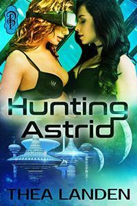 Hunting Astrid: An FF Futuristic Sci Fi Romance Tale
