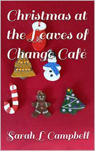 Christmas at the Leaves of Change Café: Book 1 in the Leaves of Change Cafe Series