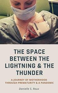 The Space between the Lightning and the Thunder: A journey of motherhood through prematurity and a pandemic