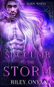 Succumb to the Storm: a sci-fi alien adventure romance