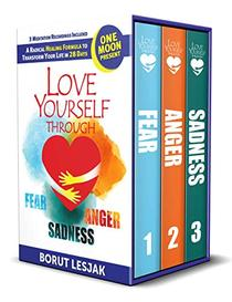 Love Yourself Through Fear, Anger, Sadness
