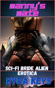 Manny's Mate: Sci-Fi Alien Bride Erotica