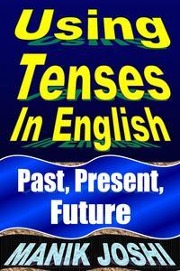 Using Tenses in English: Past, Present, Future