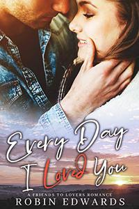 Every Day I Loved You: A Friends to Lovers Romance