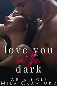 Love You In The Dark: A Second Chance Romance