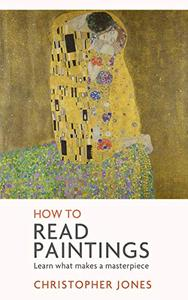 How to Read Paintings: Western art explored through a close-reading of painted masterpieces