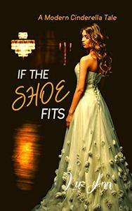 If the Shoe Fits: A Modern Cinderella Tale