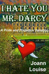 I HATE YOU MR. DARCY