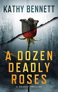 A Dozen Deadly Roses: A Deadly Thriller