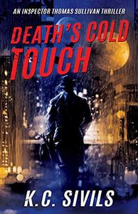 Death's Cold Touch: An Inspector Thomas Sullivan Thriller - Hardboiled Noir From The Future