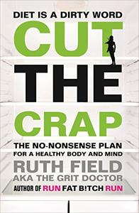 Cut the Crap: The No-Nonsense Plan for a Healthy Body and Mind