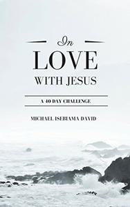 IN LOVE WITH JESUS: A 40 DAY CHALLENGE