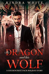 The Dragon and his Wolf: A Goldencrest Pack Holiday Story