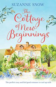 The Cottage of New Beginnings: The perfect cosy and feel-good romance to curl up with