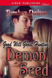 Good Will Ghost Hunting: Demon Seed [Good Will Ghost Hunting 1]