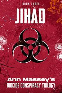 JIHAD: Book 3 in the Biocide Conspiracy Trilogy
