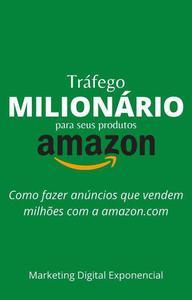 Tráfego Milionário para seus produtos na Amazon: Como fazer anúncios que vendem milhões com a amazon.com