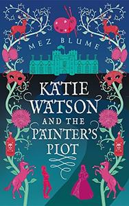 Katie Watson and the Painter's Plot: Katie Watson Mysteries in Time, Book 1