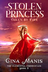The Stolen Princess Taken by Fire (The Elemental Chronicles Book 2): Reverse Harem Paranormal Fantasy Romance