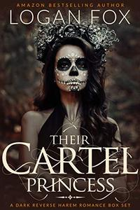 Their Cartel Princess: The Complete Series: A Dark Reverse Harem Box Set