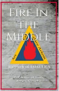 Fire in the Middle: The Book of T.O.O.T.R.A.
