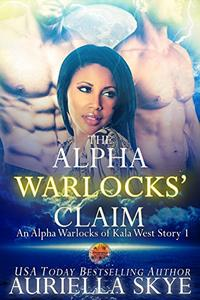 The Alpha Warlocks' Claim: An Alpha Warlocks of Kala West Story #1