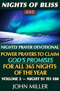 Nights of Bliss 365: Nightly Prayer Devotional — Power Prayers to Claim God's Promises for All 365 Nights of the Year — Volume 2 — Night 91 to 180