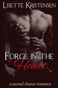 Forge in the Heart: A Second Chance Romance