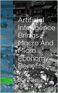 Artificial Intelligence Brings Macro And Micro Economy Benefits