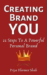 Creating Brand YOU: 21 Steps To A Powerful Personal Brand