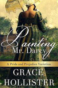 Painting Mr. Darcy: A Pride and Prejudice Variation