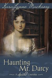 Haunting Mr. Darcy: A Pride and Prejudice Variation