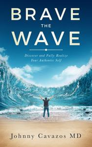 Brave The Wave Discover and Fully Realize Your Authentic Self