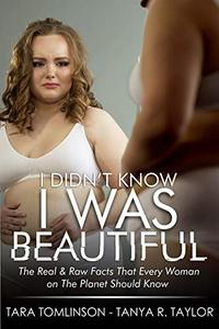 I Didn't Know I Was Beautiful: The Real & Raw Facts That Every Woman on The Planet Should Know