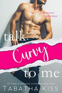 Talk Curvy to Me: A Romance Collection