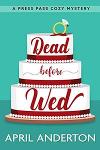 Dead Before Wed: A Press Pass Cozy Mystery