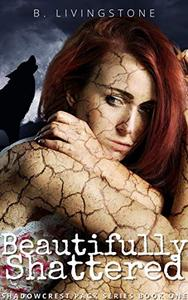 Beautifully Shattered: Shadowcrest Pack Series Book One