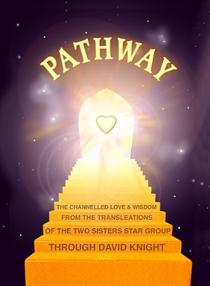 PATHWAY : The Channelled Love and Wisdom from the Trans-Leátions of the Two Sisters Star Group