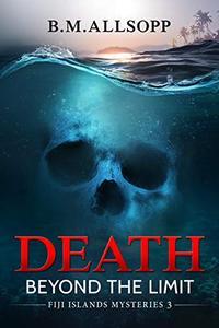 Death Beyond the Limit: Fiji Islands Mysteries 3