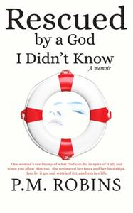 Rescued by a God I Didn't Know, a Memoir