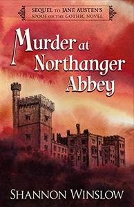 Murder at Northanger Abbey: Sequel to Jane Austen's Spoof on the Gothic Novel