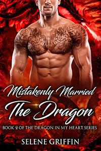 Mistakenly Married The Dragon: A Paranormal Shifter Romance